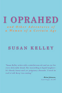 I Oprahed, and Other Adventures of a Woman of a Certain Age