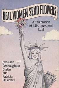 Real Women Send Flowers: A Celebration of Life, Love and Lust