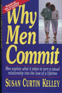 Why Men Commit: Men Explain What it Takes to Turn a Casual Relationship Into the Love of a Lifetime