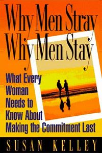 Why Men Stray, Why Men Stay: What Every Woman Needs to Know about Making the Commitment Last